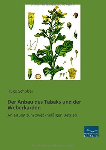 Der Anbau des Tabaks und der Weberkarden: Anleitung zum zweckmaessigen Betrieb