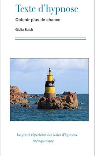 Texte d'hypnose: Obtenir plus de chance (Le grand répertoire des textes d'hypnose thérapeutique t. 4) PDF Books