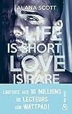Life is short, Love is rare - Évadez-vous avec la nouveauté New Adult d'Alana Scott, l'autrice aux 10 millions de vues sur Wattpad