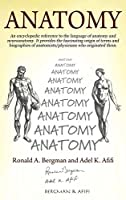 Anatomy: An encyclopedic reference to the language of anatomy and neuroanatomy. It provides the fascinating origin of terms and biographies of anatomists/physicians who originated them.