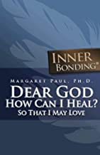 Dear God, How Can I Heal So That I May Love?