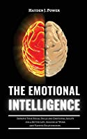 The Emotional Intelligence: Improve Your Social Skills and Emotional Agility for a Better Life, Success at Work, and Happier Relationships. Discover Why it Can Matter More Than IQ.