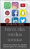 héros des médias sociaux: Comment utiliser les médias sociaux pour les entreprises