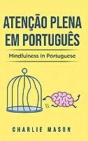 Atenção plena Em português/ Mindfulness In Portuguese: 10 Melhores Dicas para Superar Obsessões e Compulsões Usando o Mindfulness