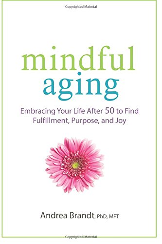 Compare Textbook Prices for Mindful Aging: Embracing Your Life After 50 to Find Fulfillment, Purpose, and Joy  ISBN 9781683730781 by Brandt, Andrea