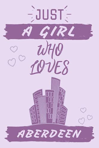 Just A Girl Who Loves Aberdeen: Blank Lined Journal Notebook For Girls...