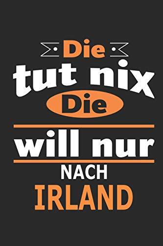 Die tut nix Die will nur nach Irland: Notizbuch, Geburtstag Geschenk Buch, Notizblock, 110 Seiten, auch als Dekoration in Form eines Schild bzw. Poster möglich