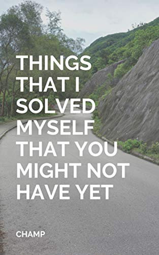 Things That I Solved Myself That You Might Not Have Yet (English Edition)