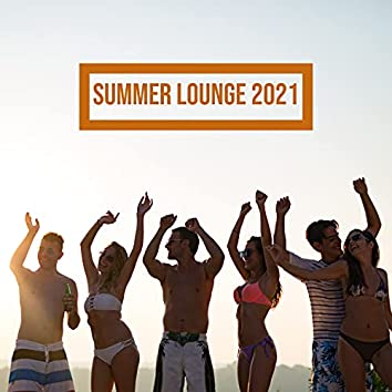 Summer Lounge 2021 – Selected Chillout Music for Hot Party Season