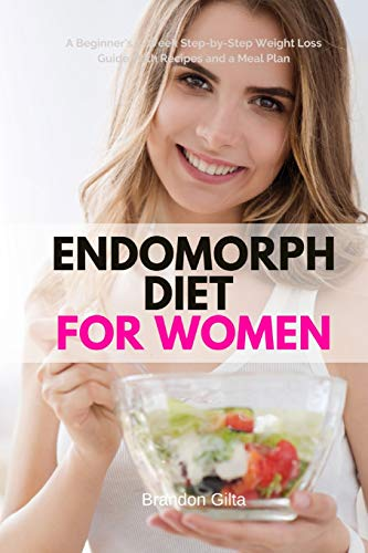Endomorph Diet for Women: A Beginner's 5-Week Step-by-Step Weight Loss Guide With Recipes and a Meal Plan