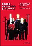 Energía para futuros presidentes: La ciencia detrás de lo que dicen las noticias