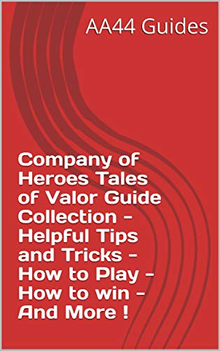 Company of Heroes Tales of Valor Guide Collection - Helpful Tips and Tricks - How to Play - How to win - And More ! (English Edition)
