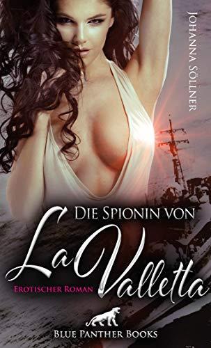 Die Spionin von La Valletta   Erotischer Roman: Werde ich mich und meine große Liebe retten können?