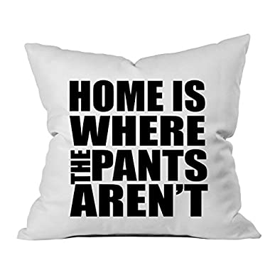 Oh, Susannah Home Is Where The Pants Aren't 18x18 Inch Throw Pillow Cover Roommate Gifts