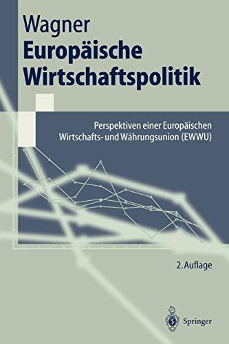 Europäische Wirtschaftspolitik: Perspektiven Einer Europäischen Wirtschafts- Und Währungsunion (Ewwu) (Springer-Lehrbuch)