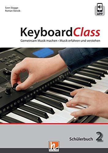 KeyboardClass. Schülerbuch 2: inkl. HELBLING Media App. Gemeinsam Musik machen. Musik erfahren und verstehen