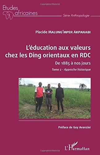 L'éducation aux valeurs chez les Ding orientaux en RDC Tome 2: De 1885 à nos jours Approche historique