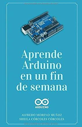 Aprende Arduino en un fin de semana: Versión Blanco y Negro (Spanish Edition)