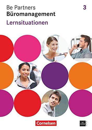 Be Partners - Büromanagement - Allgemeine Ausgabe 2014 - 3. Ausbildungsjahr: Lernfelder 9-13: Lernsituationen - Arbeitsbuch mit CD-ROM