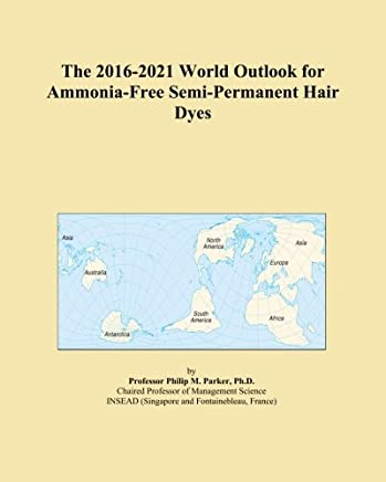 The 2016-2021 World Outlook for Ammonia-Free Semi-Permanent Hair Dyes