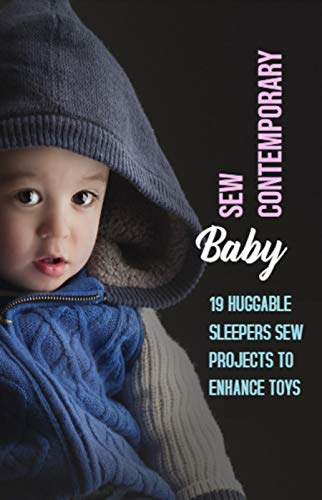 Sew Contemporary Baby: 19 Huggable Sleepers Sew Projects To Enhance Toys