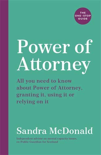 Power of Attorney: The One-Stop Guide: All you need to know about Power of Attorney, granting it, using it or relying on it: written by an independent expert (One Stop Guides) (English Edition)