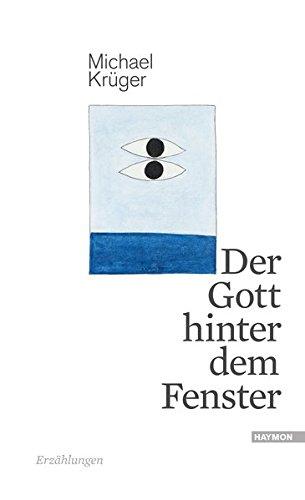 Der Gott hinter dem Fenster: Erzählungen