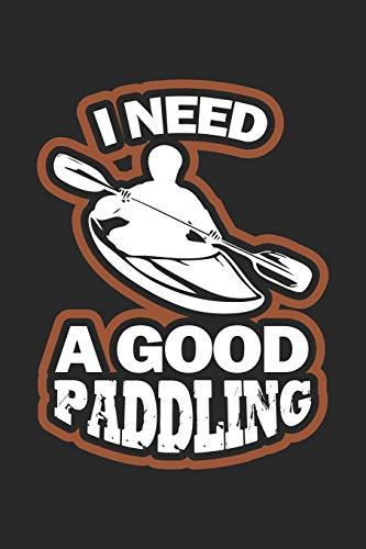 I Need a Good Paddling: Wildwasser Kajak Geschenk Wassersport Paddeln Notizbuch liniert DIN A5 - 120 Seiten für Notizen, Zeichnungen, Formeln | Organizer Schreibheft Planer Tagebuch