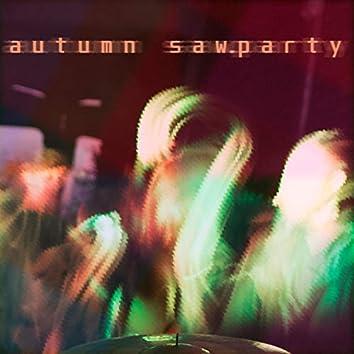 Autumn Saw.Party