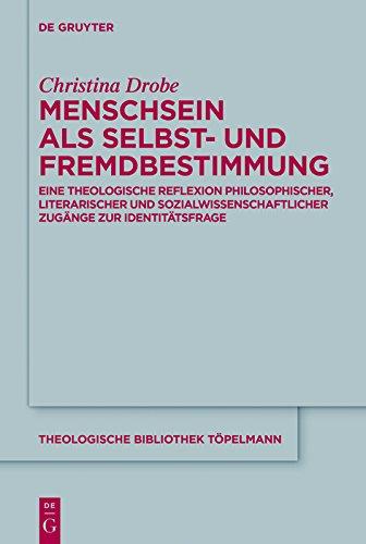 Menschsein als Selbst- und Fremdbestimmung: Eine theologische Reflexion philosophischer, literarischer und sozialwissenschaftlicher Zugänge zur Identitätsfrage (Theologische Bibliothek Töpelmann 175)