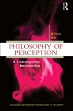 Philosophy of Perception (Routledge Contemporary Introductions to Philosophy) by William Fish (2010-04-22)