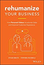 Rehumanize Your Business: How Personal Videos Accelerate Sales and Improve Customer Experience (English Edition)