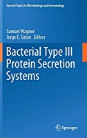 Bacterial Type III Protein Secretion Systems (Current Topics in Microbiology and Immunology (427))