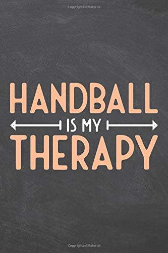 Handball Is My Therapy: Handball Notebook - Office Equipment & Supplies - Funny Gift Idea for Christmas or Birthday