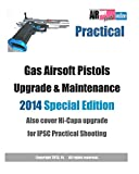 Practical Gas Airsoft Pistols Upgrade & Maintenance 2014 SPECIAL EDITION: Also cover Hi-Capa upgrade for IPSC Practical Shooting