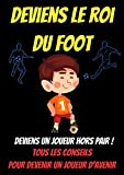 Deviens le roi du foot -entrainement football enfant livre-joueur de foot livre-livre sur le foot pour enfant-star du foot: livre foot enfant 10 ... professionnel-guide football-as du foot
