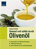 Gesund und schön durch Olivenöl: Hausmittel und Heilanwendungen; Raffinierte Rezepte; Extra: Olivenöl in der Schönheitspflege
