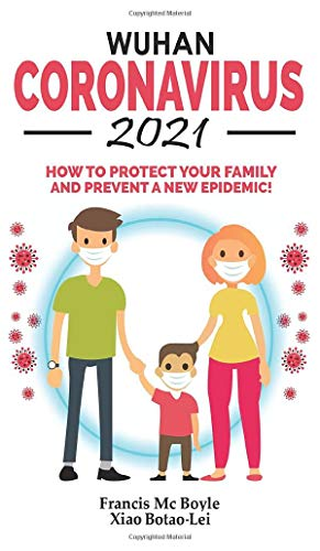 Wuhan Coronavirus 2021: How to Protect your Family and Prevent a New Epidemic! All Secrets Revealed in this Rational Guide! Ways to Combat This 2020 New Biowarfare Weapon and Bacteriological Terrorism