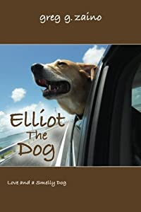 Elliot The Dog Love And A Smelly By Greg G Zaino EBOOK