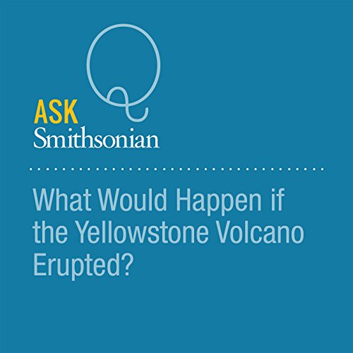What Would Happen if the Yellowstone Volcano Erupted? audiobook cover art