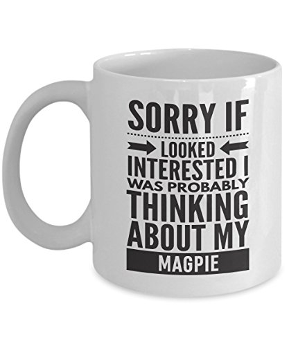 Magpie Mug - Sorry If Looked Interested I Was Probably Thinking About - Funny Novelty Ceramic Coffee & Tea Cup Cool Gifts For Men Or Women With Gift Box