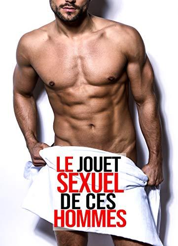 Le Jouet Sexuel De Ces Hommes: (Histoire Érotique Adulte MM M/M)