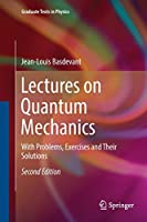 Lectures on Quantum Mechanics: With Problems, Exercises and their Solutions (Graduate Texts in Physics)