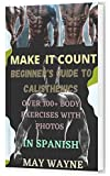 MAKE IT COUNT: BEGINNER'S GUIDE TO CALISTHNICS