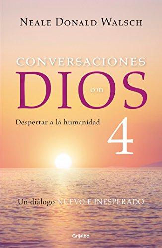 Conversaciones Con Dios 4: Despertar a la Humanidad / Conversations with God, Book 4: Awaken the Species: Despertar a la Humanidad