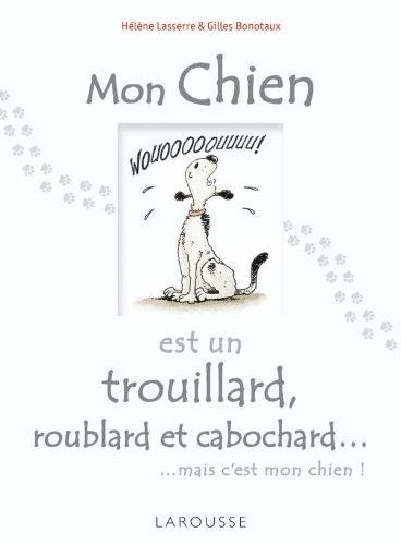 Mon chien est un trouillard, roublard et cabochard... (Larousse attitude - Animaux)