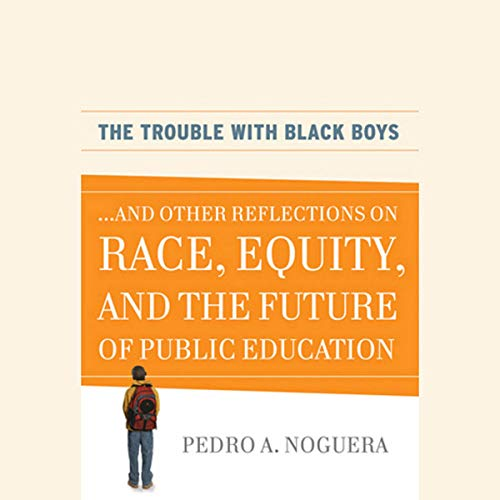 The Trouble with Black Boys Audiobook By Pedro A. Noguera cover art