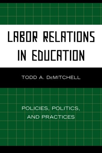 Labor Relations in Education: Policies, Politics, and Practices: Policies, Politics, and Practices