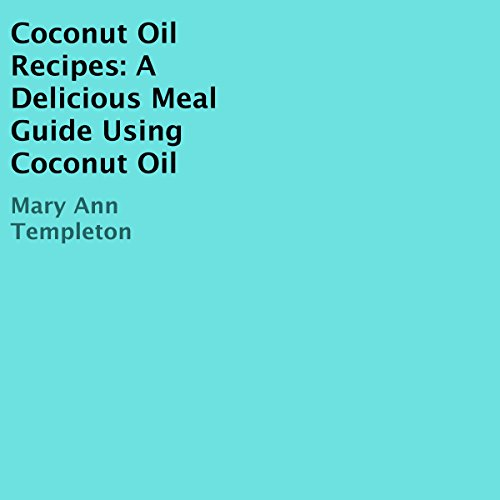 Coconut Oil Recipes: A Delicious Meal Guide Using Coconut Oil audiobook cover art