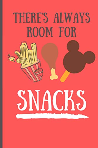 There's Always Room for Snacks Notebook: A Disney Food Inspired Notebook for Disney World or Disneyland Fans